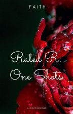 Rated R One Shots by TreasuredFaith