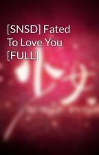 [SNSD] Fated To Love You [FULL] by pinker9girl