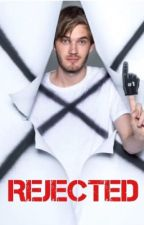 Rejected (A PewDiePie Fanfic) by canyoueveninternet