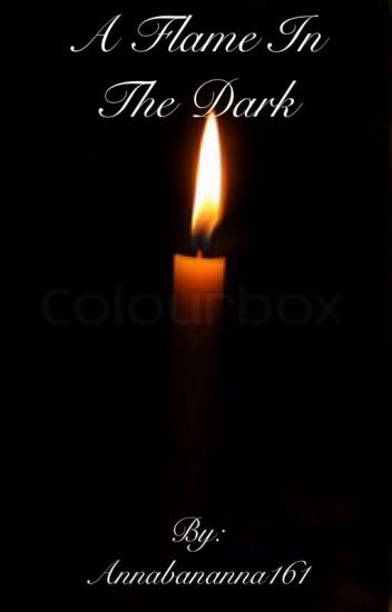 A Flame In The Dark (book 2 of AFL series) - AnnaBananna161