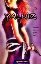 YALNIZ (Tamamlandı) by lightmoonnn