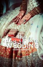 The Day Of Her Wedding... (MBFC Part 2) #Wattys2016 by completelycareless