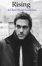 Rising{ a Chris Wood fan fiction} by LosingMyMindToFanfic