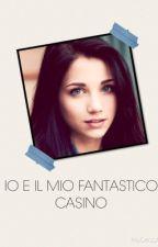 IO E IL MIO FANTASTICO CASINO by CloeSve