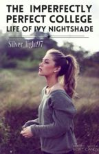 The Imperfectly Perfect College Life Of Ivy Nightshade by Silver_light97