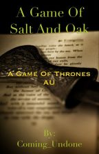 A Game of Salt and Oak (Game of Thrones AU) by Coming_Undone