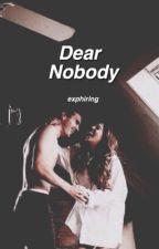 Dear Nobody   ✔ by exphiring
