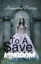 To Save a Kingdom Once by FHFGHFGB