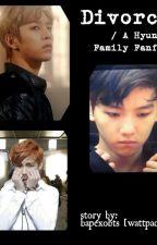 Divorce?! [ A Hyun Family Fanfiction ] by bapexobts