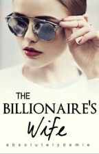 The Billionaire's Wife by absolutelydamie