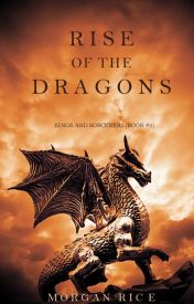 Rise of   the Dragons (Kings and Sorcerers--Book 1) by morganrice