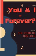 You & I - Forever?|L.T. (abgeschlossen) by Lumu94