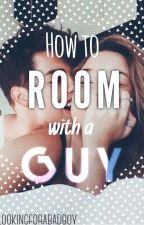 How to Room with a Guy by lookingforabadboy