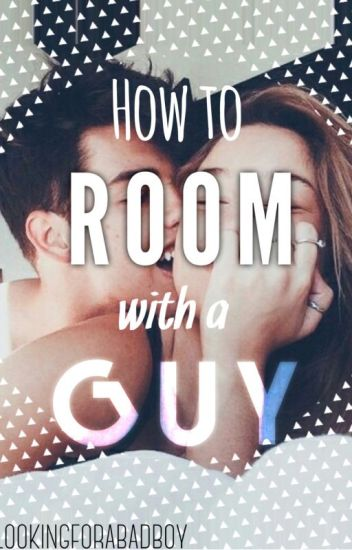 How to Room with a Guy