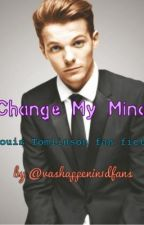 Change My Mind: A Louis Tomlinson Story (Completed) by meganhxmmings