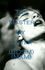 The Master, My Lover (BDSM) (MXM) by querenciax