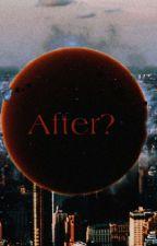 After? by AngelandDemonStories