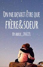On ne devais être que frère et soeur by adele_200221