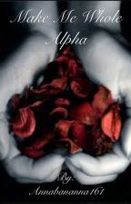 Make me whole alpha bk 1 (#wattys2015) by WinterRose1404