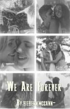 //We Are Forever [ sequel to ts ]// by -mccannspurpose