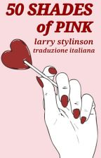 50 Shades of Pink > Larry [traduzione italiana] by littleKtten