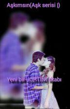 Aşkımsın (aşk serisi  ) by 1YagmurDerin