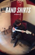 BAND SHIRTS                                       (traduzione) - slow updates by kittencal