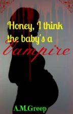 Honey, I think the baby's a vampire [ON HOLD] by A_M_Greep