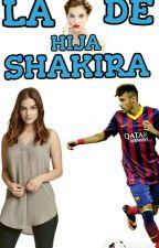 LA HIJA DE SHAKIRA(NEYMAR Y TU) by Neymar_wifey11
