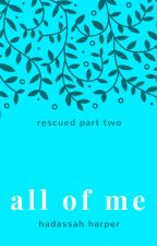 All Of Me (Rescued Series #2) by HaddieHarper