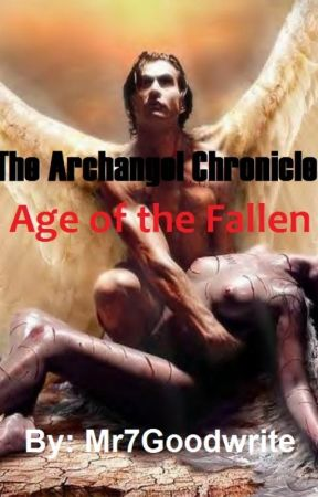 The Archangel Chronicles: Age of the Fallen by Mr7Goodwrite