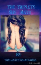 The Triplets Shy Mate •Book 1 & 2•  by thelastfemaleuchiha