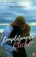 Completamente Clichê ( Revisão)  by BiancaFerrazDias