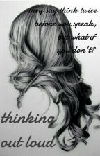 Thinking out loud (On Hold) by everwritelove
