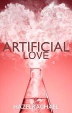 Artificial Love by HazelRachael