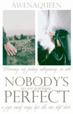 Nobody's Perfect [book three] // L.H.// ✔ by awenaqueen