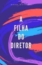 A Filha Do Diretor by Minina_Misteriosa