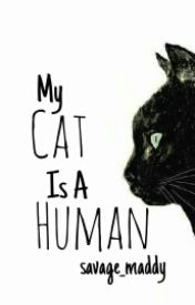 My Cat Is A Human by savage_maddy