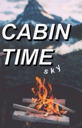 cabin time || c. h. {on hold} by adeadmemer