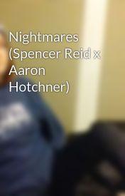 Nightmares (Spencer Reid x Aaron Hotchner) by sigh-of-fear