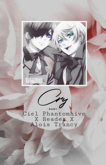 Cry >> Yandere!Ciel x reader x Yandere!Alois