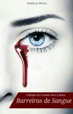 Barreiras de Sangue [ Em hiatus ] by nataliadeoliveira752