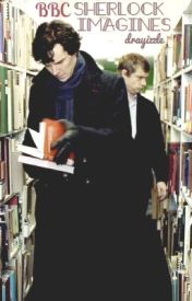 BBC Sherlock Imagines by drayizzle