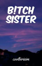 b!tch sister || justemi by coolbirisim