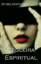 Cegueira Espiritual by BelyEsther
