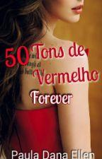 50 Tons de Vermelho - Forever 2º PARTE by PaulaDanaEllen