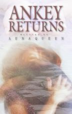 Ankey Returns [book four] //L.H.//✔ by awenaqueen