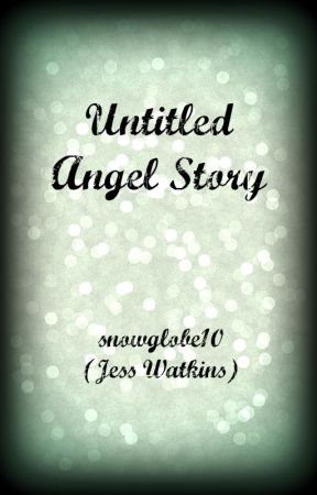 Untitled Angel Story by snowglobe10