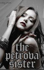 The Petrova Sister by Ansley_Petrova