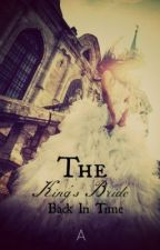 The King's Bride (Re-Writing) by Bright_as_dark